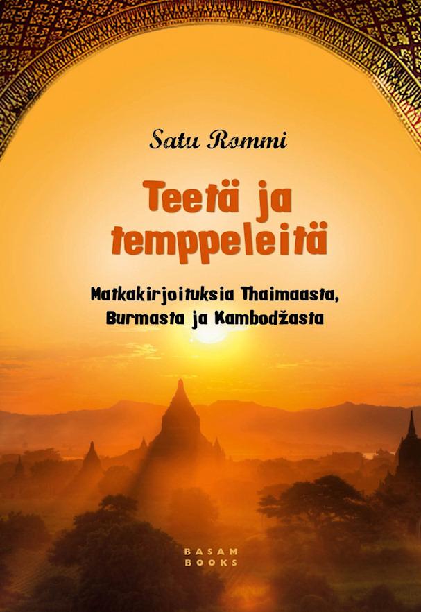 Satu Rommi, Teetä ja temppeleitä, matkakirjoituksia Thaimaasta, Burmasta ja Kambodzasta, kirja-arvio | Basam Books | kulkuri.org