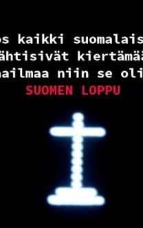 Jos kaikki suomalaist lähtisivät kiertämään maailmaa niin se olisi SUOMEN LOPPU